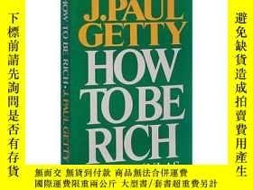二手書博民逛書店英文原版罕見保羅·蓋蒂 如何致富 個人理財投資 J. Paul Getty: How to Be RichY3