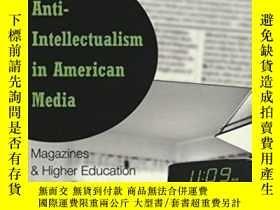 二手書博民逛書店Anti-intellectualism罕見In American Media-美國媒體的反智主義Y43663