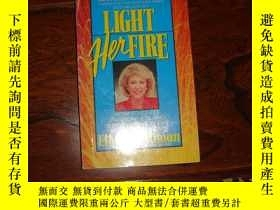二手書博民逛書店Light罕見Her Fire: How to Ignite P