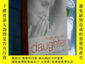二手書博民逛書店Forget罕見You Had a Daughter: Doin