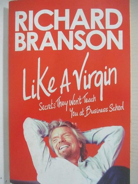 【書寶二手書T9/原文書_B5T】Like a Virgin: Secrets They Won't Teach You at Business School_Branson, Richard