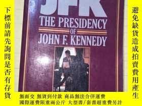 二手書博民逛書店JFK罕見THE PRESIDENCY OF JOHN F.KENNEDY【英文版】A2263Y8620 JF