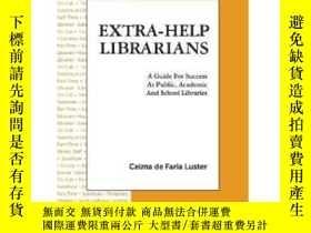 二手書博民逛書店Extra-help罕見Librarians: A Guide For Success At Public Aca