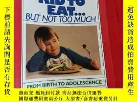 二手書博民逛書店How罕見to Get Your Kid to Eat: But Not Too Much (大32開) 【詳見圖