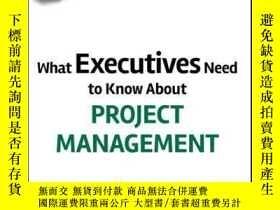 二手書博民逛書店What罕見Executives Need to Know About Project ManagementY