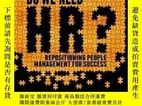 二手書博民逛書店Do罕見We Need Hr?: Repositioning People Management For Succ