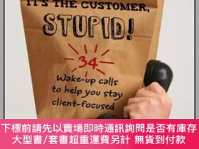 二手書博民逛書店預訂It S罕見The Customer, Stupid! 34 Wake-Up Calls To Help Yo