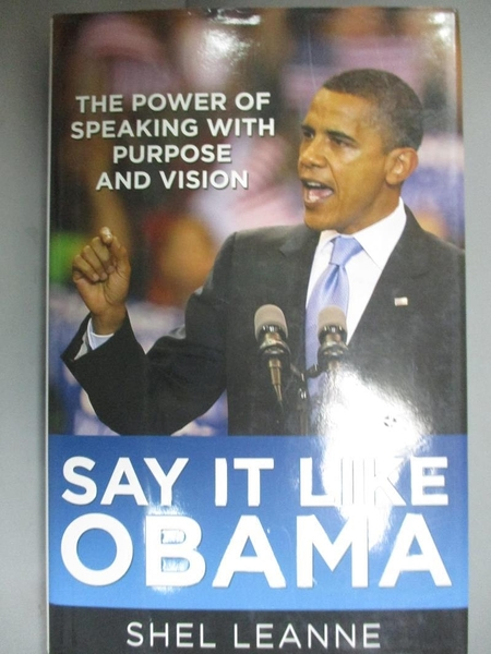 【書寶二手書T6/財經企管_LKE】SAY IT LIKE OBAMA:THE POWER OF SPEAKING WITH PURPOSE AND VISION_Leanne, Shel
