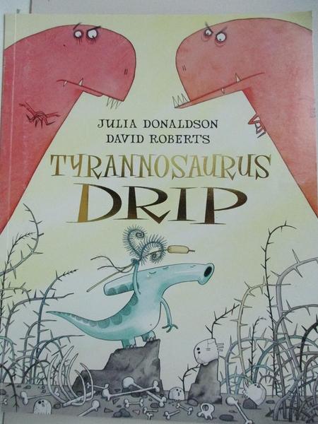 【書寶二手書T9/繪本_D29】Tyrannosaurus Drip_Julia Donaldson , David Roberts