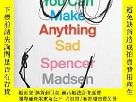 二手書博民逛書店You罕見Can Make Anything Sad-你可以讓任何事情變得悲傷Y436638 Spencer