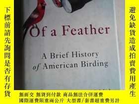二手書博民逛書店Of罕見a Feather : A Brief History of American Birding 英文原版精