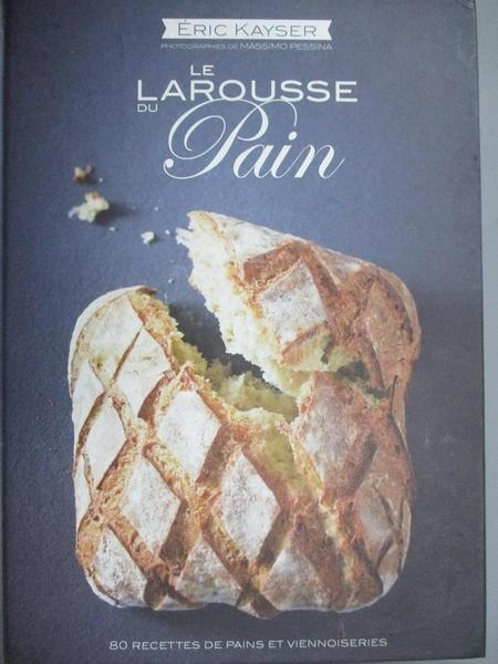 【書寶二手書T5/餐飲_E32】Le Larousse du pain_Eric Kayser