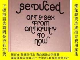 二手書博民逛書店Seduced罕見Art and Sex from Antiqu