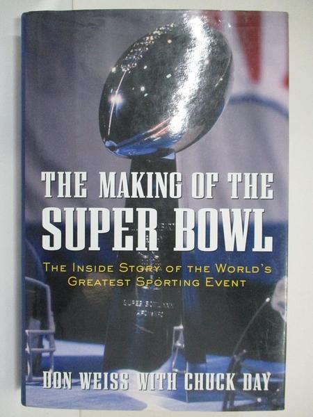 【書寶二手書T2/體育_JR9】The Making of the Super Bowl_Don Weiss, Chuck Day