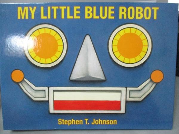 【書寶二手書T4/少年童書_ZJG】My Little Blue Robot_Johnson, Stephen T.