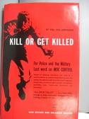 【書寶二手書T3/體育_NCR】Kill or Get Killed_Rex Applegate