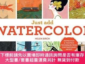二手書博民逛書店Just罕見Add Watercolor: Inspiration and Painting Techniques