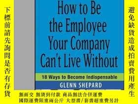 二手書博民逛書店How罕見to Be the Employee Your Company Can t Live Without: