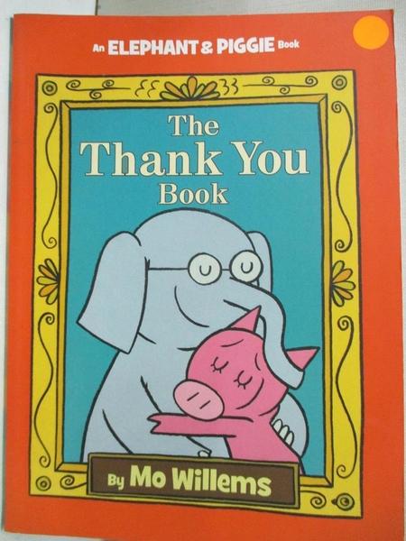 【書寶二手書T5/少年童書_KS8】The Thank You Book_Willems, Mo
