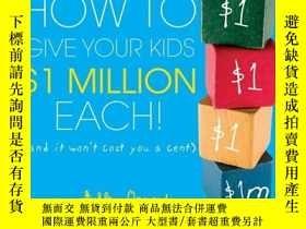 二手書博民逛書店罕見How to Give Your Kids $1millio