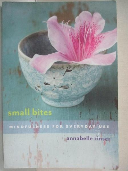 【書寶二手書T1/心靈成長_BUM】Small Bites: Mindfulness for Everyday Use_Zinser, Annabelle