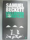 【書寶二手書T3/原文小說_HII】Samuel Beckett Collected Shorter Plays_Sam