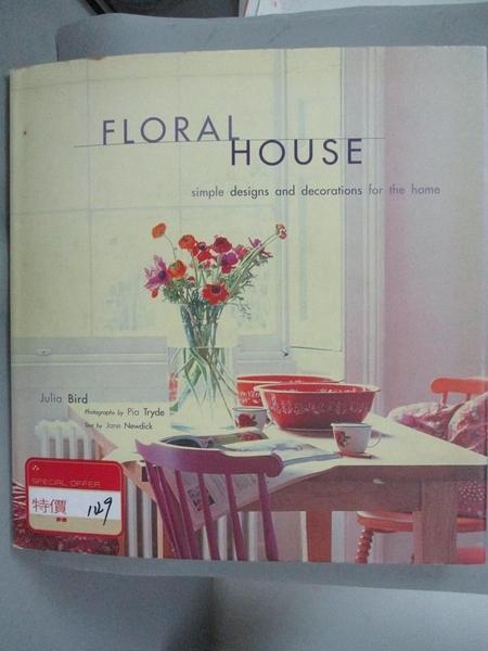 【書寶二手書T3/設計_E1G】Floral House: Simple Designs and Decorations