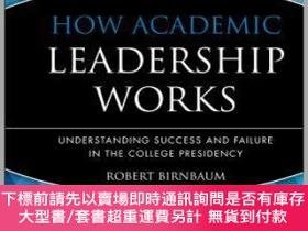 二手書博民逛書店預訂How罕見Academic Leadership Works: Understanding Success A
