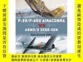 二手書博民逛書店P-39 P-400罕見Airacobra Vs A6M2 3 Zero-Sen: N...-P-39 P-400