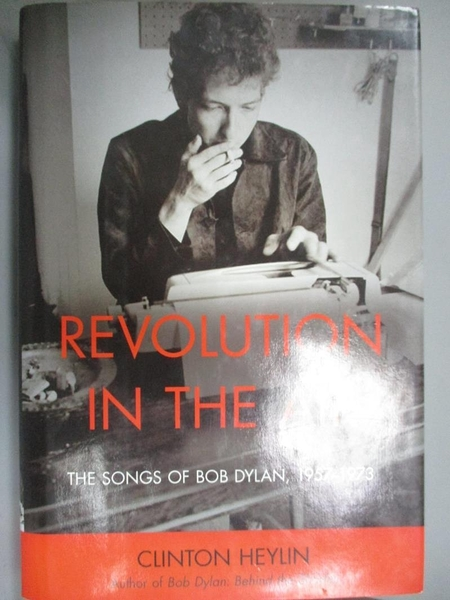 【書寶二手書T5/音樂_XBA】Revolution in the Air: The Songs of Bob Dylan, 1957-1973_Heylin, Clinton