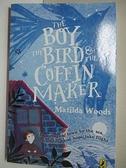 【書寶二手書T7/原文小說_H6Y】The Boy, the Bird & the Coffin Maker_Woods, Matilda/ Allepuz, Anuska (ILT)