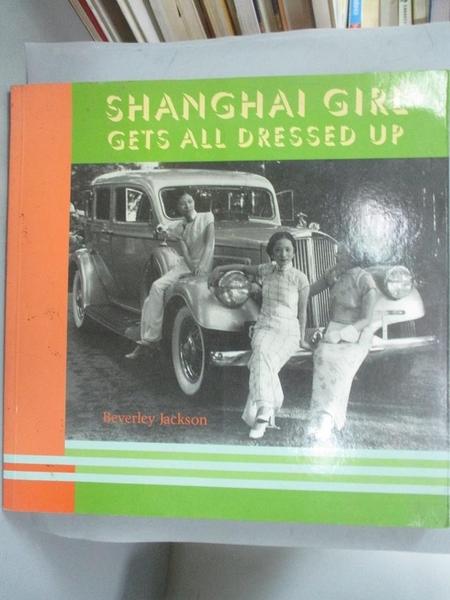 【書寶二手書T8/設計_YDT】Shanghai Girl Gets All Dressed Up_Jackson, B