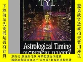 二手書博民逛書店Astrological罕見Timing Of Critical IllnessY364682 Noel Ty
