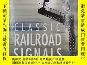二手書博民逛書店Classic罕見Railroad Signals: Semaphores, Searchlights, and