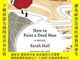 二手書博民逛書店How罕見To Paint A Dead ManY256260 Sarah Hall Harper Peren