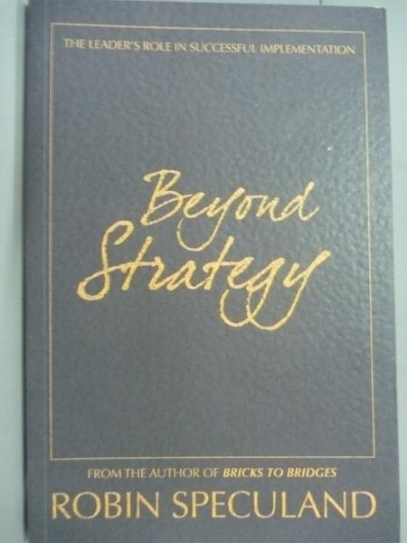 【書寶二手書T3/財經企管_QDT】Beyond Strategy:TheLeader s Role…_Robin Sp