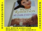 二手書博民逛書店WENDY罕見ROBERTSON MY DARK-EYED GIRLY266776 WENDY ROBERTS