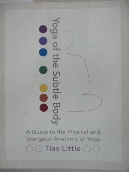 【書寶二手書T1/體育_DEI】Yoga of the Subtle Body: A Guide to the Physical and Energetic Anatomy of Yoga_Little, Tias