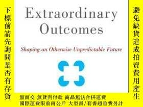 二手書博民逛書店Extraordinary罕見Outcomes: Shaping an Otherwise Unpredictab