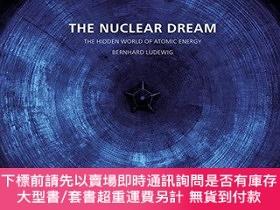 二手書博民逛書店The罕見Nuclear Dream: The Hidden World of Atomic EnergyY3
