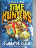 【書寶二手書T1/原文小說_HBI】TIME HUNTERS1GLADIATOR CLASH_Not Known