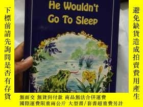 二手書博民逛書店He罕見Wouldn t Go To Sleep,英文原版Y18