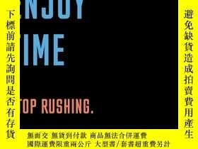 二手書博民逛書店Enjoy罕見Time: Stop rushing. Get m