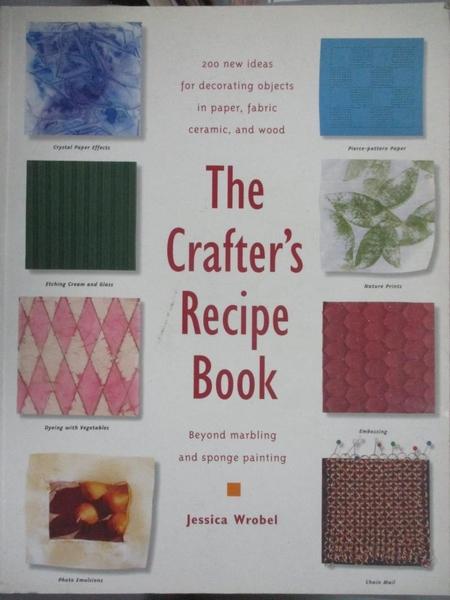 【書寶二手書T1/設計_WFR】The Crafter s Recipe Book- 200 New Ideas for..._Jessica Wrobel