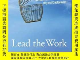 二手書博民逛書店Lead罕見the Work: Navigating a World Beyond EmploymentY41