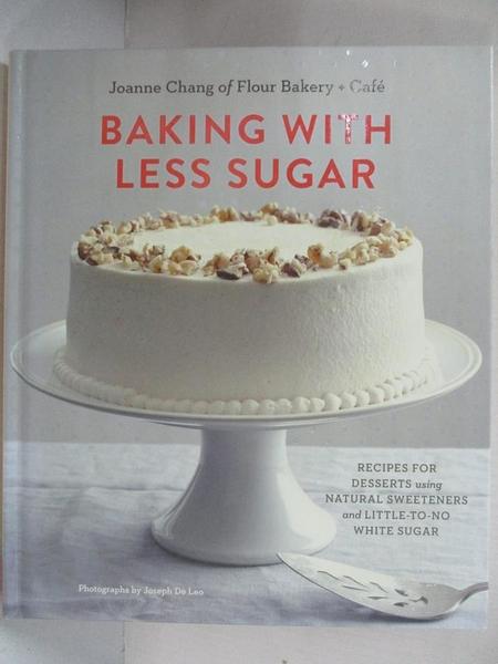 【書寶二手書T1/餐飲_EPE】Baking with Less Sugar: Recipes for Desserts Using…