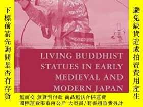 二手書博民逛書店Living罕見Buddhist Statues In Early Medieval And Modern Jap