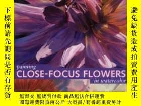 二手書博民逛書店Painting罕見Close-focus Flowers In WatercolorY256260 Ann