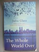【書寶二手書T8/原文小說_HRH】The Whole World Over_Julia Glass