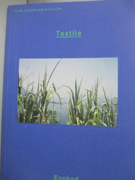 【書寶二手書T2/藝術_ZIN】Textile : to be evoked and articulate_王婉璇, 謝